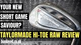YOUR NEW SHORT GAME SAVIOUR? – TaylorMade Hi-Toe RAW wedges review