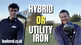 HYBRID or UTILITY IRON – Which one should you use?