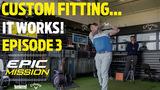 CUSTOM FITTING… IT WORKS! (Epic Mission EP 3)