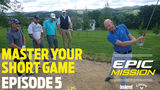 MASTER YOUR SHORT GAME (Epic Mission EP 5)