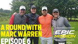 A ROUND WITH MARC WARREN (Epic Mission EP 6)