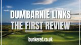 Dumbarnie Links - THE FIRST REVIEW!