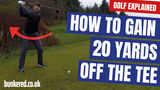 HOW TO GAIN 20 YARDS OFF THE TEE | GOLF EXPLAINED