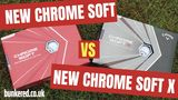 CHROME SOFT vs CHROME SOFT X – How good are Callaway's 2020 tour golf balls?