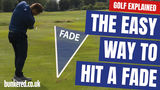 THE EASY WAY TO HIT A FADE | GOLF EXPLAINED