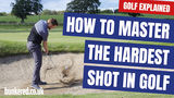 HOW TO MASTER THE HARDEST SHOT IN GOLF | GOLF EXPLAINED