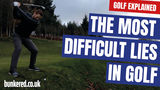 THE MOST DIFFICULT LIES IN GOLF | GOLF EXPLAINED