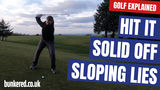 HIT IT SOLID OFF SLOPING LIES | GOLF EXPLAINED
