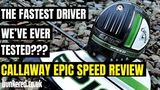 IS THIS THE FASTEST DRIVER WE'VE EVER TESTED??? - Callaway Epic Speed, MAX & MAX LS review