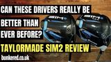 ARE THESE DRIVERS REALLY BETTER THAN EVER BEFORE? – TaylorMade SIM2 driver review