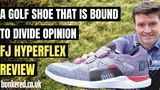 A GOLF SHOE THAT IS BOUND TO DIVIDE OPINION - FootJoy HyperFlex review